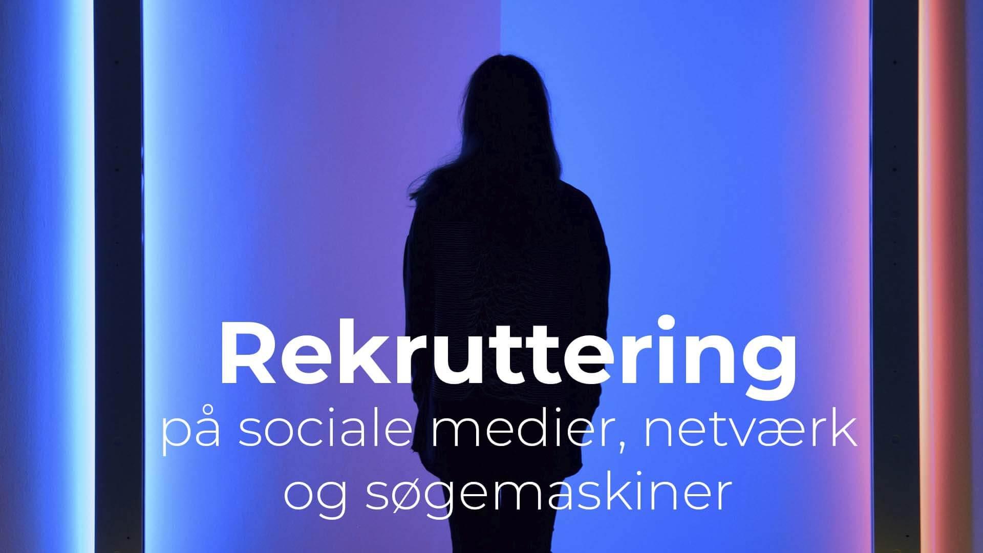 Rekruttering på sociale medier, netværk og søgemaskiner